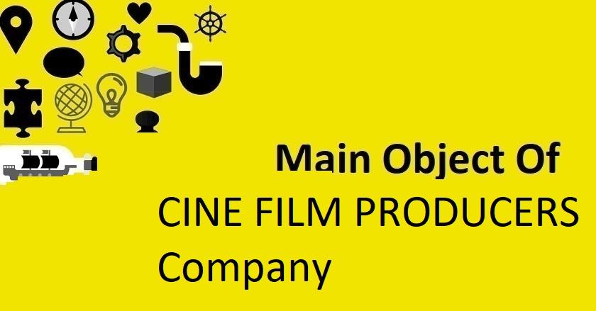 Main Object Of CINE FILM PRODUCERS Company