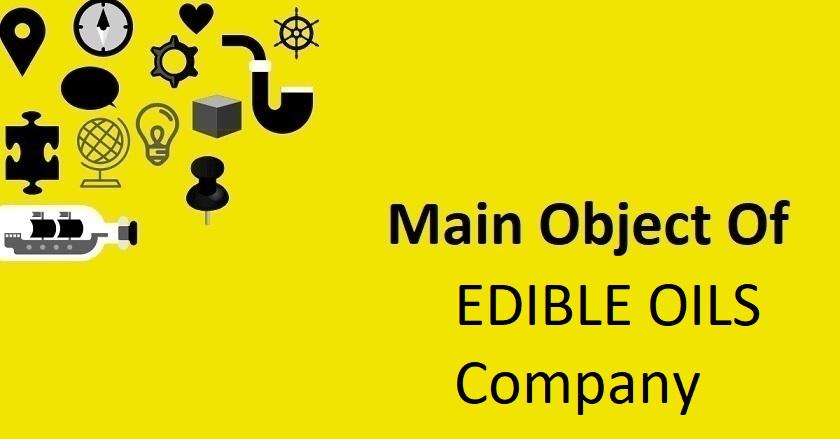 Main Object Of EDIBLE OILS Company