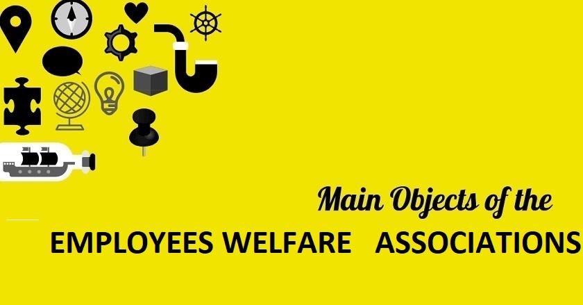 Main Object Of EMPLOYEES WELFARE ASSOCIATIONS Company