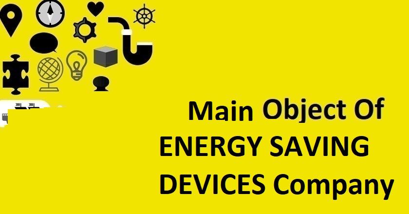 Main Object Of ENERGY SAVING DEVICES Company