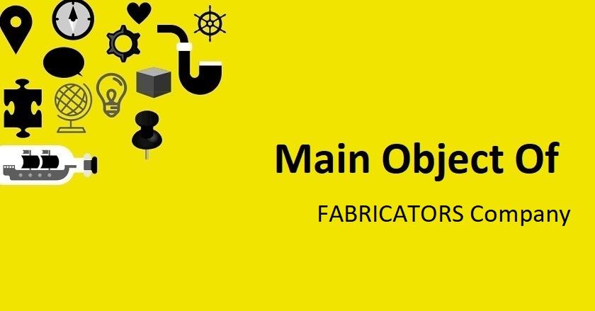 Main Object Of FABRICATORS Company
