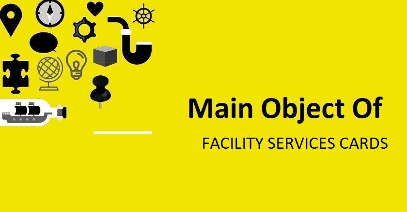 Main Object Of FACILITY SERVICES CARDS Company