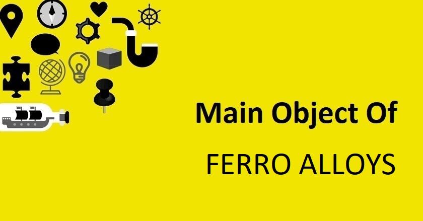 Main Object Of FERRO ALLOYS Company