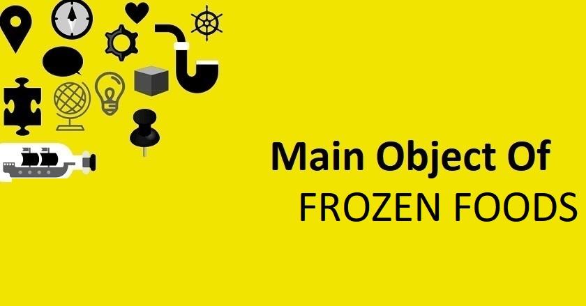 Main Object Of FROZEN FOODS Company