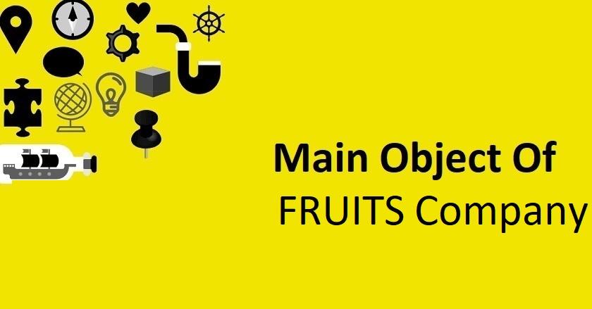 Main Object Of FRUITS Company