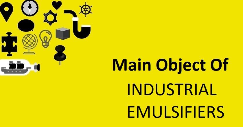 INDUSTRIAL EMULSIFIERS - Main Object OF INDUSTRIAL EMULSIFIERS Company