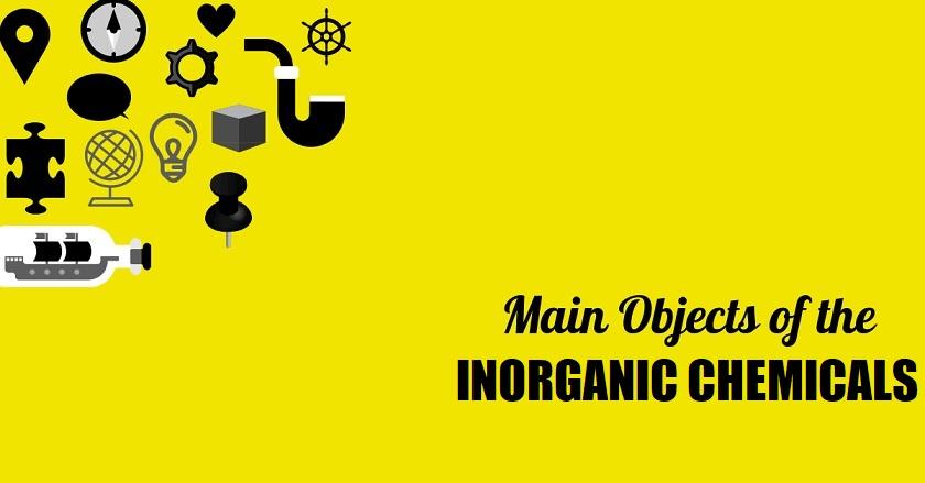 INORGANIC CHEMICALS - Main Object Of INORGANIC CHEMICALS