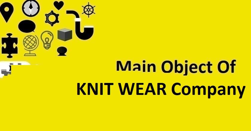 Main Object Of KNIT WEAR Company