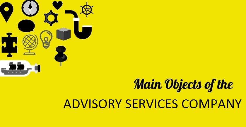 MAIN OBJECT OF ADVISORY SERVICES COMPANY - MAIN OBJECT OF ADVISORY SERVICES COMPANY