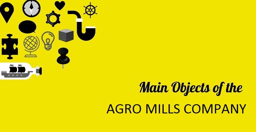 MAIN OBJECT OF AGRO MILLS COMPANY - Main Object Of AGRO MILLS COMPANY