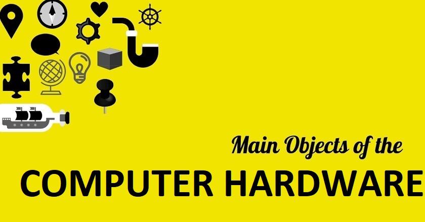 Main Object Of COMPUTER HARDWARE - Main Object Of COMPUTER HARDWARE