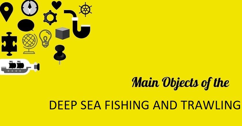 Main Object Of DEEP SEA FISHING AND TRAWLING - Main Object Of DEEP SEA FISHING AND TRAWLING