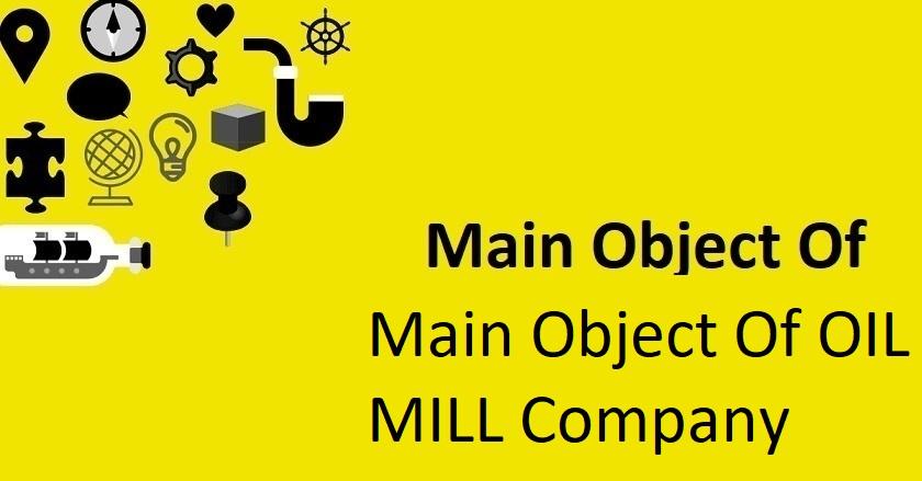 Main Object Of OIL MILL Company