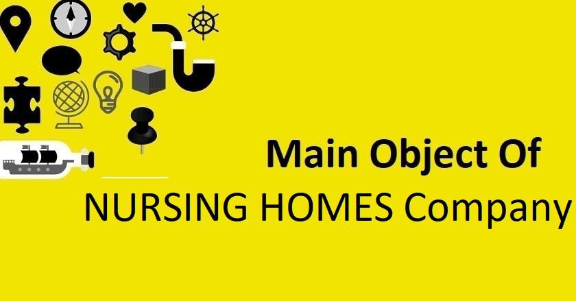 Main Object Of NURSING HOMES Company