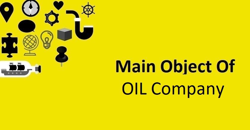 Main Object Of OIL Company