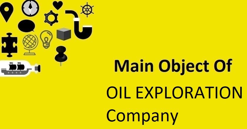 Main Object Of OIL EXPLORATION Company