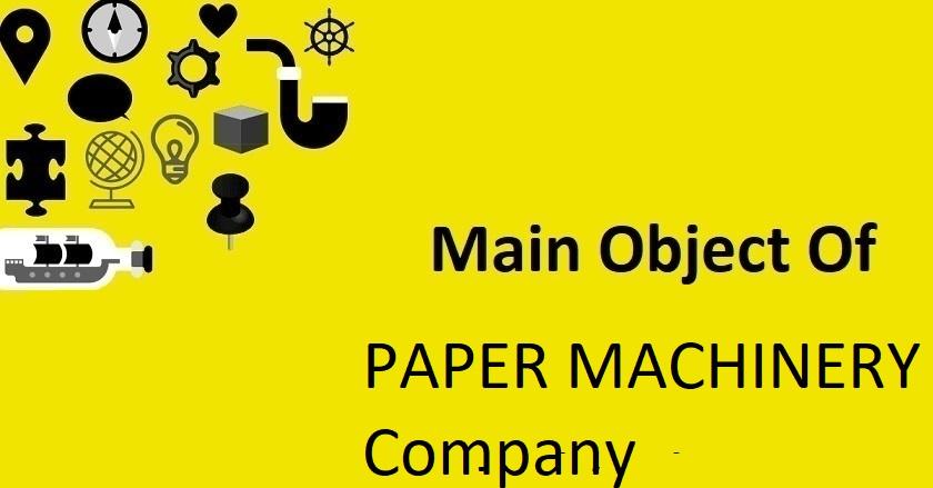 Main Object Of PAPER MACHINERY Company
