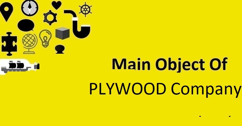 Main Object Of PLYWOOD Company