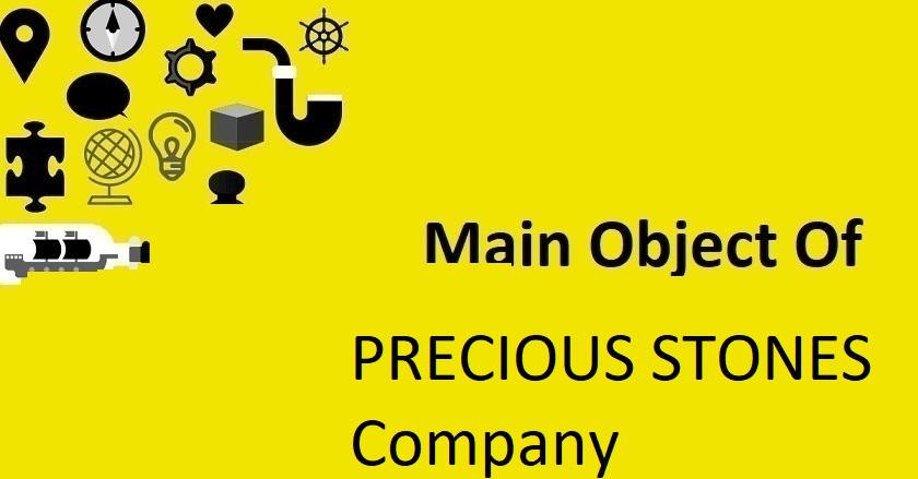 Main Object Of PRECIOUS STONES Company