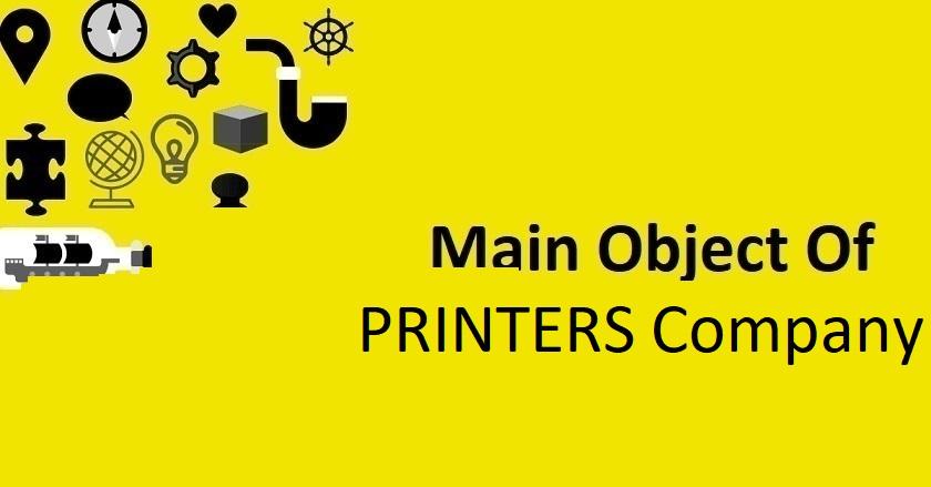 Main Object Of PRINTERS Company