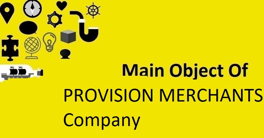 Main Object Of PROVISION MERCHANTS Company