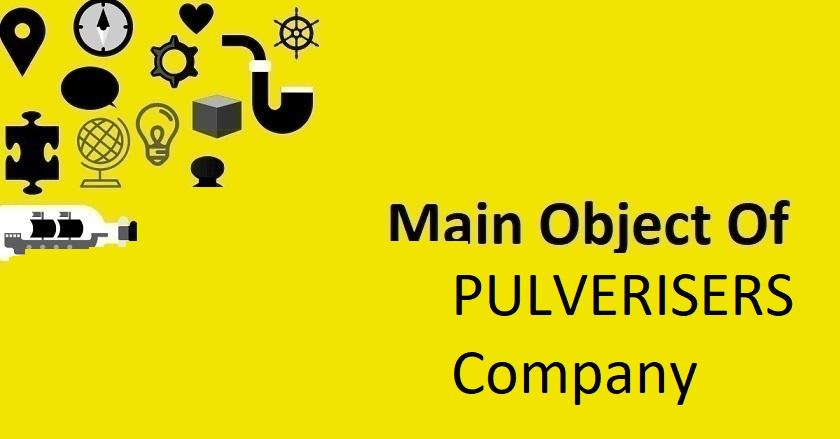 Main Object Of PULVERISERS Company