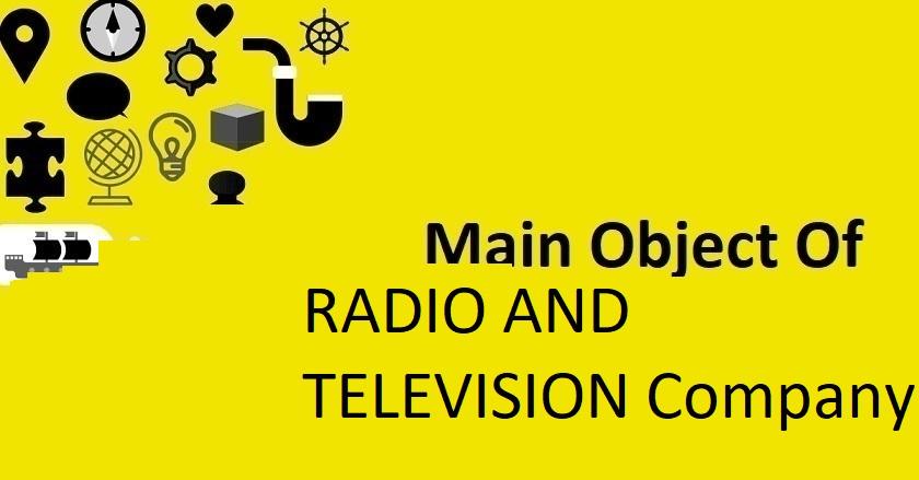 Main Object Of RADIO AND TELEVISION Company