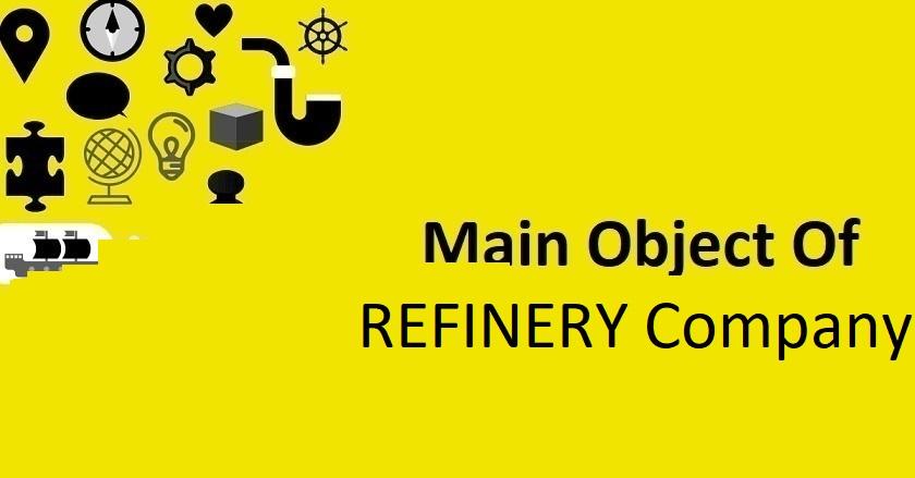 Main Object Of REFINERY Company