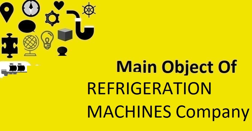 Main Object Of REFRIGERATION MACHINES Company