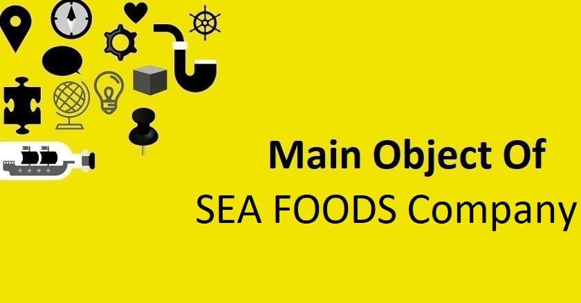 Main Object Of SEA FOODS Company