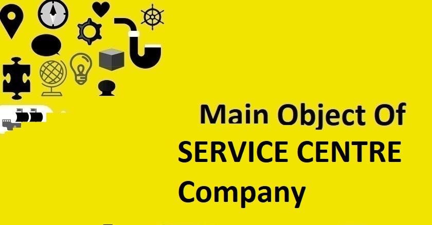 Main Object Of SERVICE CENTRE Company