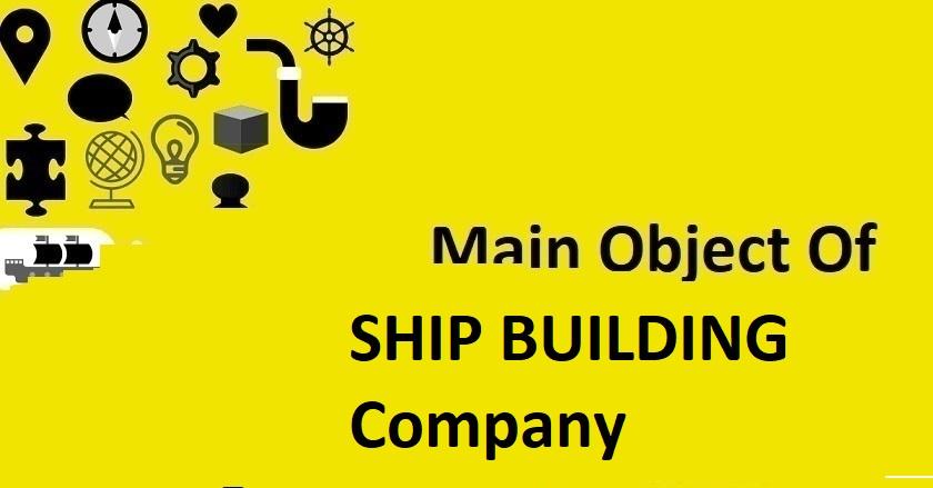 Main Object Of SHIP BUILDING Company