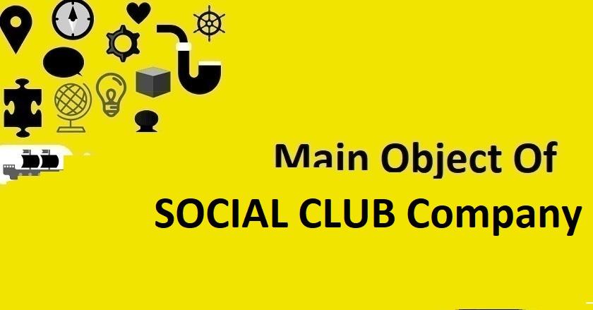 Main Object Of SOCIAL CLUB Company