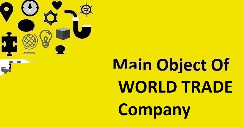 Main Objet Of WORLD TRADE Company