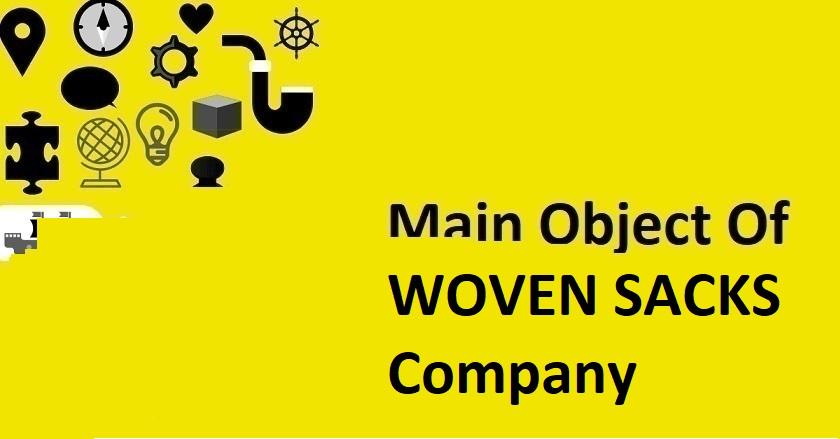 Main Object Of WOVEN SACKS Company