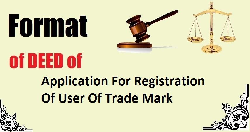 Application For Registration Of User Of Trade Mark Deed Format