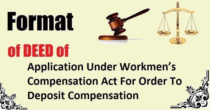 Application Under Workmen's Compensation Act For Order To Deposit Compensation Deed Format