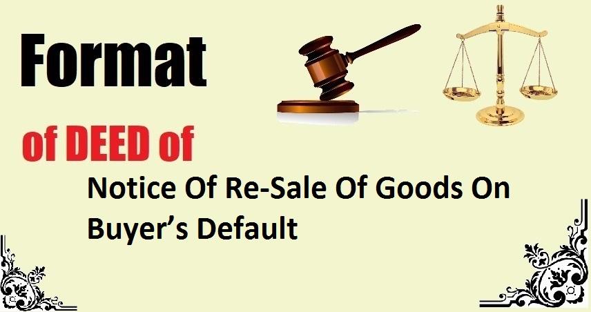 Notice Of Re-Sale Of Goods On Buyer's Default Deed Format